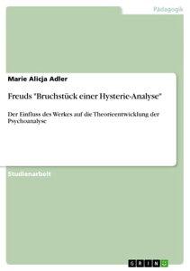 Freuds 'Bruchst?ck einer Hysterie-Analyse'Der Einfluss des Werkes auf die Theorieentwicklung der Psychoanalyse【電子書籍】[ Marie Alicja Adler ]