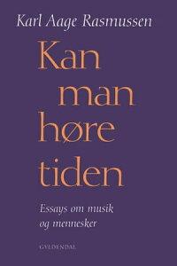 Kan man h?re tidenEssays om musik og mennesker【電子書籍】[ Karl Aage Rasmussen ]