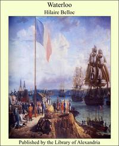 Waterloo【電子書籍】[ Hilaire Belloc ]