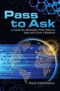 Pass to AskA Guide for Minorities Who Want to Start and Grow a Business【電子書籍】[ Felix Eshesimua ]