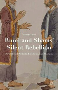 Rumi and Shams' Silent RebellionParallels with Vedanta, Buddhism, and Shaivism【電子書籍】[ Mostafa Vaziri ]