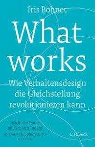 What worksWie Verhaltensdesign die Gleichstellung revolutionieren kann【電子書籍】[ Iris Bohnet ]