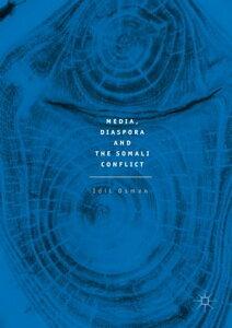 Media, Diaspora and the Somali Conflict【電子書籍】[ Idil Osman ]