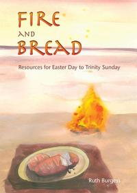 Fire and BreadResources from Easter Day to Trinity Sunday【電子書籍】[ Ruth Burgess ]