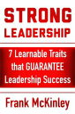 楽天Kobo電子書籍ストアで買える「Strong Leadership: 7 Learnable Traits That Guarantee Leadership SuccessLeadership Series, #3【電子書籍】[ Frank McKinley ]」の画像です。価格は109円になります。