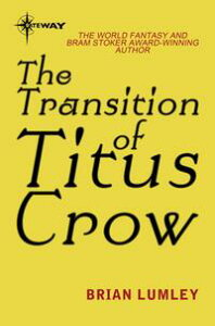 The Transition of Titus Crow【電子書籍】[ Brian Lumley ]