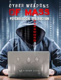 Cyber Weapons of Mass Psychological DestructionAnd the People Who Use Them【電子書籍】[ Vikram Sethi ]