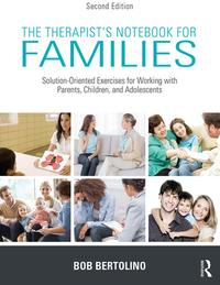 The Therapist's Notebook for FamiliesSolution-Oriented Exercises for Working With Parents, Children, and Adolescents【電子書籍】[ Bob Bertolino ]