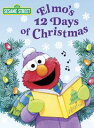 Elmo's 12 Days of Christmas (Sesame Street)【電子書籍】[ Sarah Albee ]