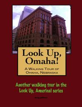 Look Up, Omaha! A Walking Tour of Omaha, Nebraska【電子書籍】[ Doug Gelbert ]