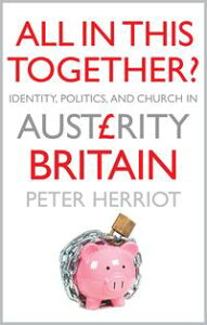 All In This Together?: Identity, Politics, and the Church in Austerity Britain【電子書籍】[ Peter Herriot ]