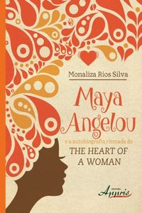 Maya angelou e a autobiografia ritmada de the heart of a woman【電子書籍】[ Monaliza Rios Silva ]
