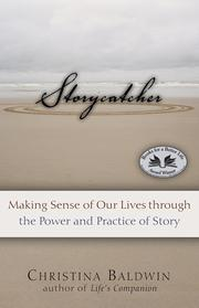 StorycatcherMaking Sense of Our Lives through the Power and Practice of Story【電子書籍】[ Christina Baldwin ]