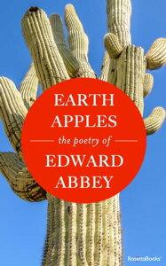 Earth ApplesThe Poetry of Edward Abbey【電子書籍】[ Edward Abbey ]