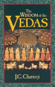 The Wisdom of the Vedas【電子書籍】[ Jagadish Chatterji ]