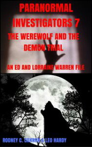 Paranormal Investigators 7 The Werewolf and the Demon TrialAn Ed and Lorraine Warren File【電子書籍】[ Rodney C. Cannon ]