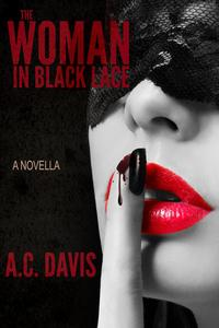 The Woman in Black LaceVelvet Nights and Black Lace Stories, #3【電子書籍】[ A.C. Davis ]
