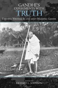 Gandhi's Experiments with TruthEssential Writings by and about Mahatma Gandhi【電子書籍】