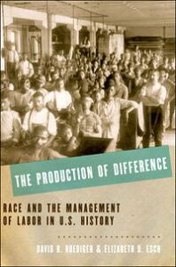 The Production of DifferenceRace and the Management of Labor in U.S. History【電子書籍】[ David R. Roediger ]