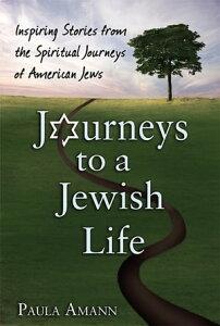Journeys to a Jewish LifeInspiring Stories from the Spiritual Journeys of American Jews【電子書籍】[ Paula Amann ]