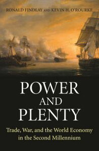 Power and PlentyTrade, War, and the World Economy in the Second Millennium【電子書籍】[ Ronald Findlay ]