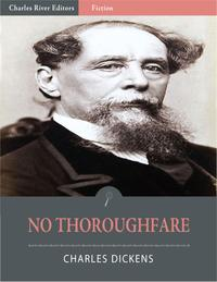 No Thoroughfare (Illustrated Edition)【電子書籍】[ Charles Dickens & Wilkie Collins ]