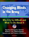 Changing Minds in the Army: Why It Is So Difficult and What To Do About It - Napoleon Bonaparte, Rommel, Robert E. Lee, Admiral Kimmel, Amazon.com and Frames of Reference【電子書籍】[ Progressive Management ]