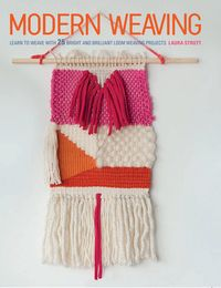 Modern WeavingLearn to weave with 25 bright and brilliant loom weaving projects【電子書籍】[ Laura Strutt ]