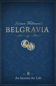 Julian Fellowes's Belgravia Episode 8An Income for Life【電子書籍】[ Julian Fellowes ]