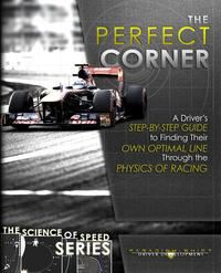 The Perfect CornerA Driver's Step-by-Step Guide to Finding Their Own Optimal Line Through the Physics of Racing【電子書籍】[ Paradigm Shift Driver Development ]