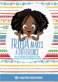 Frieda Makes A DifferenceThe Sustainable Development Goals and How You Too Can Change the World【電子書籍】[ United Nations ]