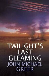 Twilight's Last Gleaming【電子書籍】[ John Michael Greer ]