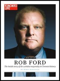 Rob Ford: The inside story of the weirdest mayoralty in Toronto【電子書籍】[ Toronto Life ]