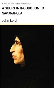 A Short Introduction to Savonarola【電子書籍】[ John Lord ]