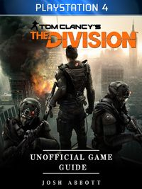 Tom Clancys the Division Unofficial Game Guide【電子書籍】[ Josh Abbott ]