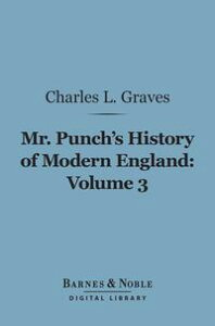 Mr. Punch's History of Modern England, Volume 3 (Barnes & Noble Digital Library)1874-1892【電子書籍】[ Charles L. Graves ]