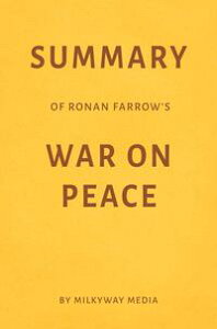 Summary of Ronan Farrow's War on Peace【電子書籍】[ Milkyway Media ]