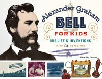 Alexander Graham Bell for KidsHis Life and Inventions, with 21 Activities【電子書籍】[ Mary Kay Carson ]