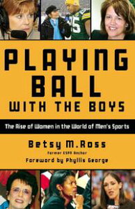 Playing Ball with the BoysThe Rise of Women in the World of Men's Sports【電子書籍】[ Betsy Ross ]