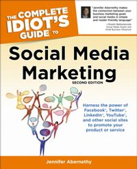The Complete Idiot's Guide to Social Media Marketing, 2nd EditionHarness the Power of Facebook, Twitter, LinkedIn, YouTube, and Other Social Sites to Promote Your Product or Service【電子書籍】[ Jennifer Abernethy ]