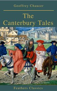 The Canterbury Tales (Feathers Classics)【電子書籍】[ Geoffrey Chaucer ]