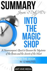 James R. Doty MD'S Into the Magic Shop A Neurosurgeon's Quest to Discover the Mysteries of the Brain and the Secrets of the Heart | Summary【電子書籍】[ Ant Hive Media ]