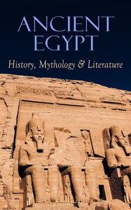 Ancient Egypt: History, Mythology & LiteratureIllustrated Edition【電子書籍】[ George Rawlinson ]