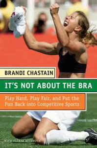 It's Not About the BraPlay Hard, Play Fair, and Put the Fun Back Into Competitive Sports【電子書籍】[ Brandi Chastain ]
