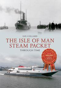The Isle of Man Steam Packet Through Time【電子書籍】[ Ian Collard ]