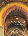 The Christian ExperienceAn Introduction to Christianity【電子書籍】[ Michael Molloy ]
