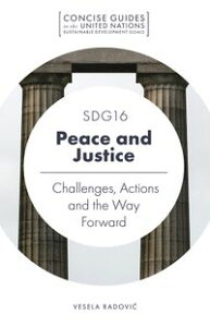 SDG16 - Peace and JusticeChallenges, Actions and the Way Forward【電子書籍】[ Vesela Radovi? ]