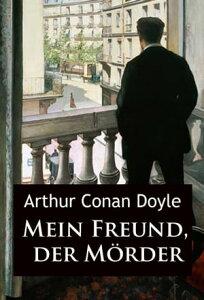 Mein Freund, der M?rderKurzkrimis【電子書籍】[ Arthur Conan Doyle ]
