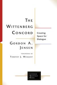 The Wittenberg ConcordCreating Space for Dialogue【電子書籍】[ Gordon A. Jensen ]