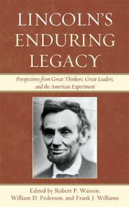 Lincoln's Enduring LegacyPerspective from Great Thinkers, Great Leaders, and the American Experiment【電子書籍】[ Danny Adkison ]